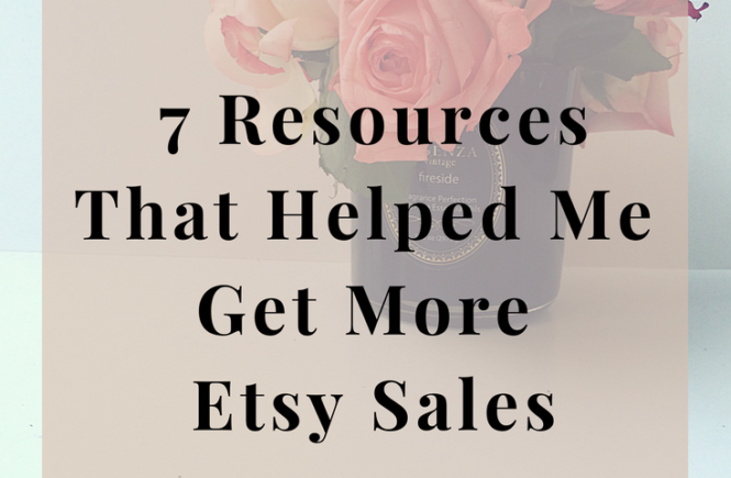 7 Resources that Helped Me Get More Etsy Sales - Marketing - Design - Business - ecommerce